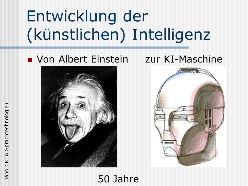 Tabor: KI & Sprachtechnologien Entwicklung der (künstlichen) Intelligenz 50 Millionen Jahre zu Albert Einstein Vom Neandertaler