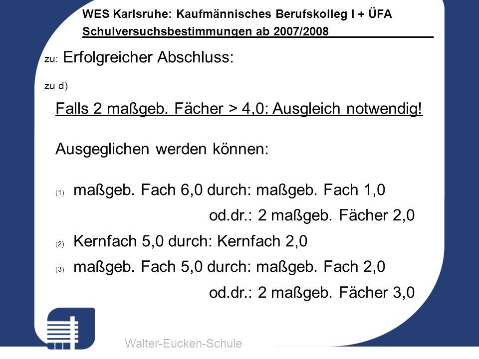 Walter-Eucken-Schule WES Karlsruhe: Kaufmännisches Berufskolleg I + ÜFA Schulversuchsbestimmungen ab 2007/2008________________ zu: Erfolgreicher Absch