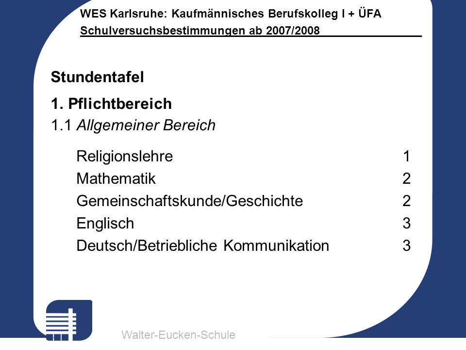 Walter-Eucken-Schule WES Karlsruhe: Kaufmännisches Berufskolleg I + ÜFA Schulversuchsbestimmungen ab 2007/2008________________ Religionslehre1 Mathema