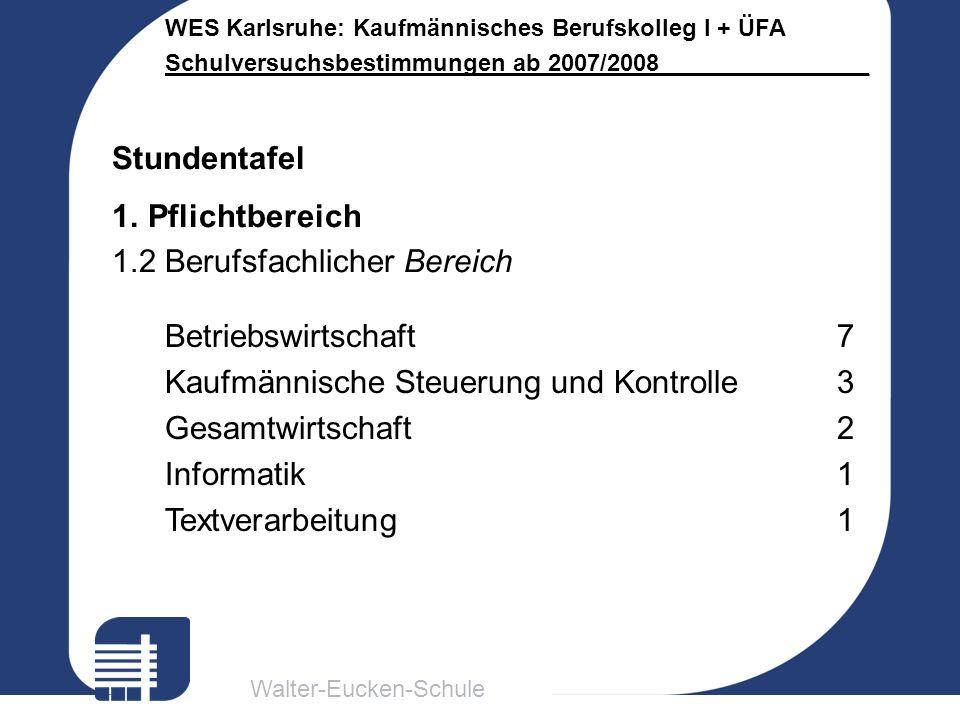 Walter-Eucken-Schule WES Karlsruhe: Kaufmännisches Berufskolleg I + ÜFA Schulversuchsbestimmungen ab 2007/2008________________ Stundentafel 1.Pflichtb
