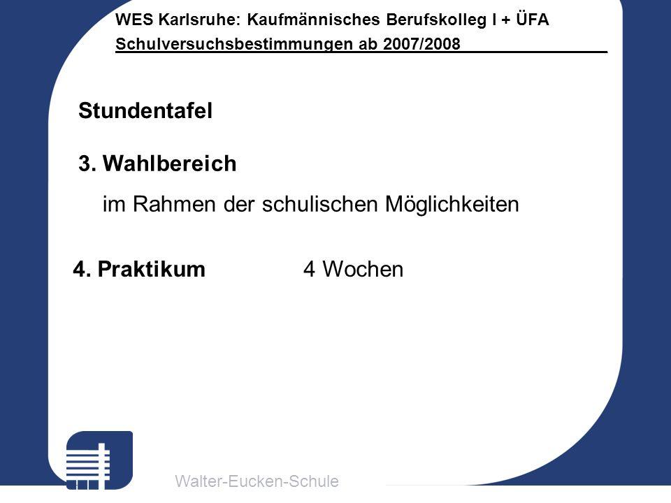 Walter-Eucken-Schule WES Karlsruhe: Kaufmännisches Berufskolleg I + ÜFA Schulversuchsbestimmungen ab 2007/2008________________ Stundentafel 3. Wahlber