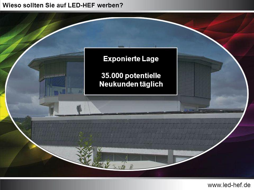 www.led-hef.de Wieso sollten Sie auf LED-HEF werben? Exponierte Lage 35.000 potentielle Neukunden täglich