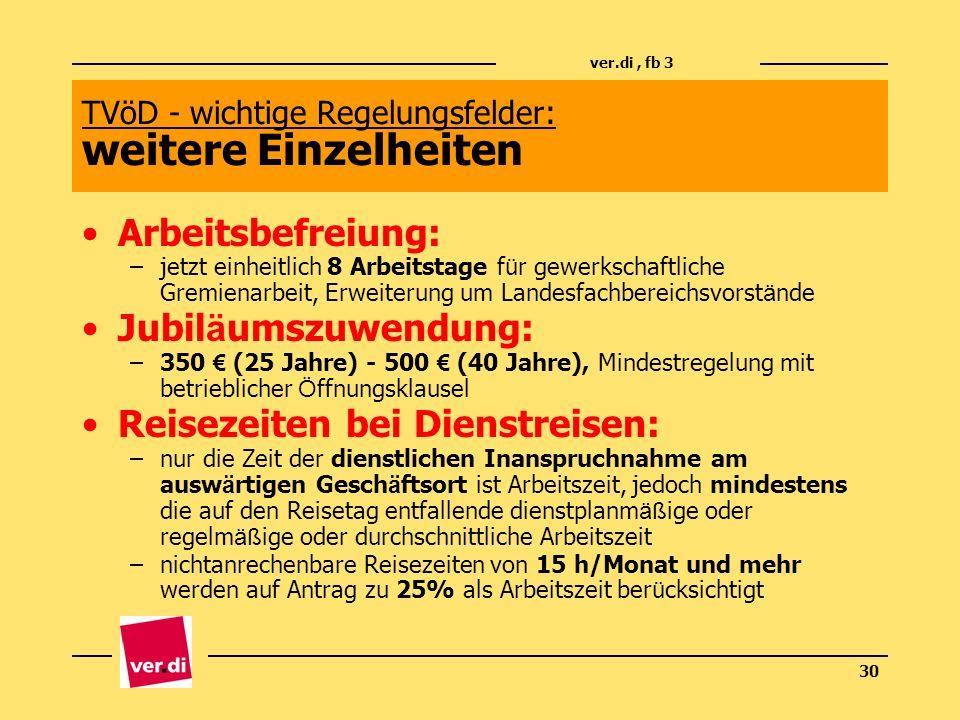 ver.di, fb 3 30 TVöD - wichtige Regelungsfelder: weitere Einzelheiten Arbeitsbefreiung: –jetzt einheitlich 8 Arbeitstage f ü r gewerkschaftliche Gremi