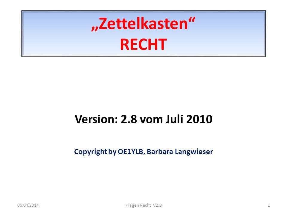 Zettelkasten RECHT Version: 2.8 vom Juli 2010 Copyright by OE1YLB, Barbara Langwieser 06.04.20141Fragen Recht V2.8