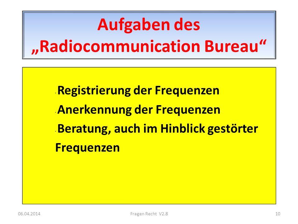 Aufgaben des Radiocommunication Bureau · Registrierung der Frequenzen · Anerkennung der Frequenzen · Beratung, auch im Hinblick gestörter Frequenzen 0