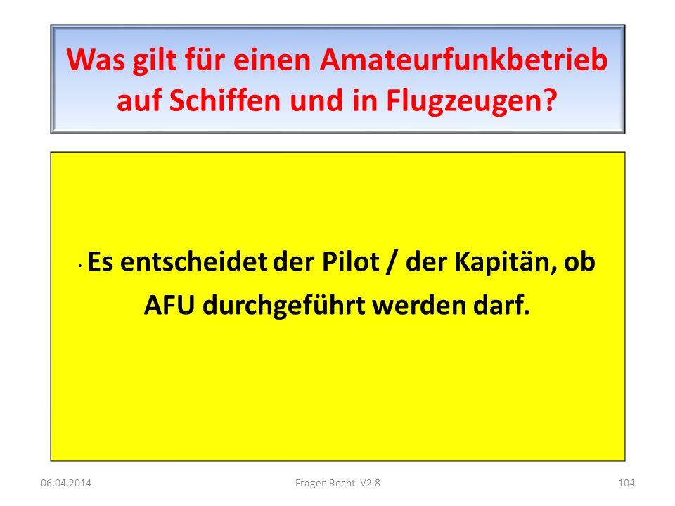Was gilt für einen Amateurfunkbetrieb auf Schiffen und in Flugzeugen? · Es entscheidet der Pilot / der Kapitän, ob AFU durchgeführt werden darf. 06.04