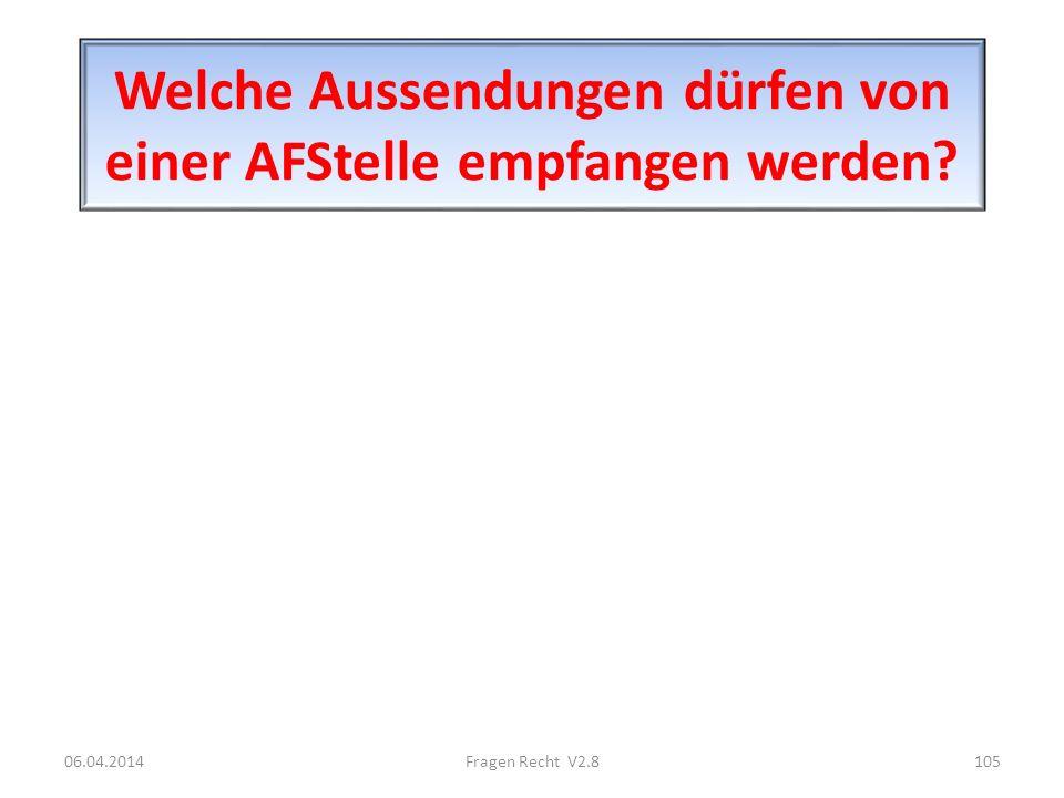Welche Aussendungen dürfen von einer AFStelle empfangen werden? 06.04.2014105Fragen Recht V2.8