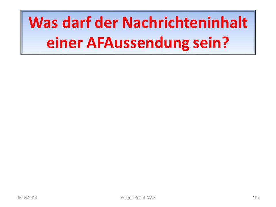 Was darf der Nachrichteninhalt einer AFAussendung sein? 06.04.2014107Fragen Recht V2.8