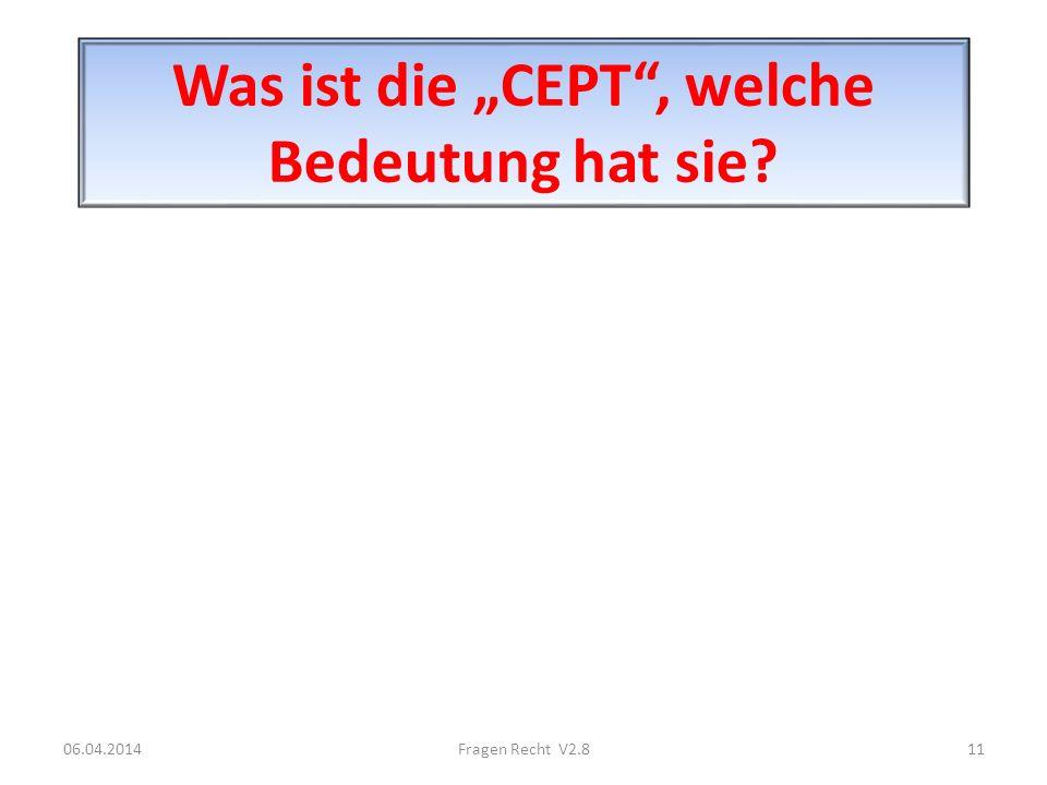 Was ist die CEPT, welche Bedeutung hat sie? 06.04.201411Fragen Recht V2.8