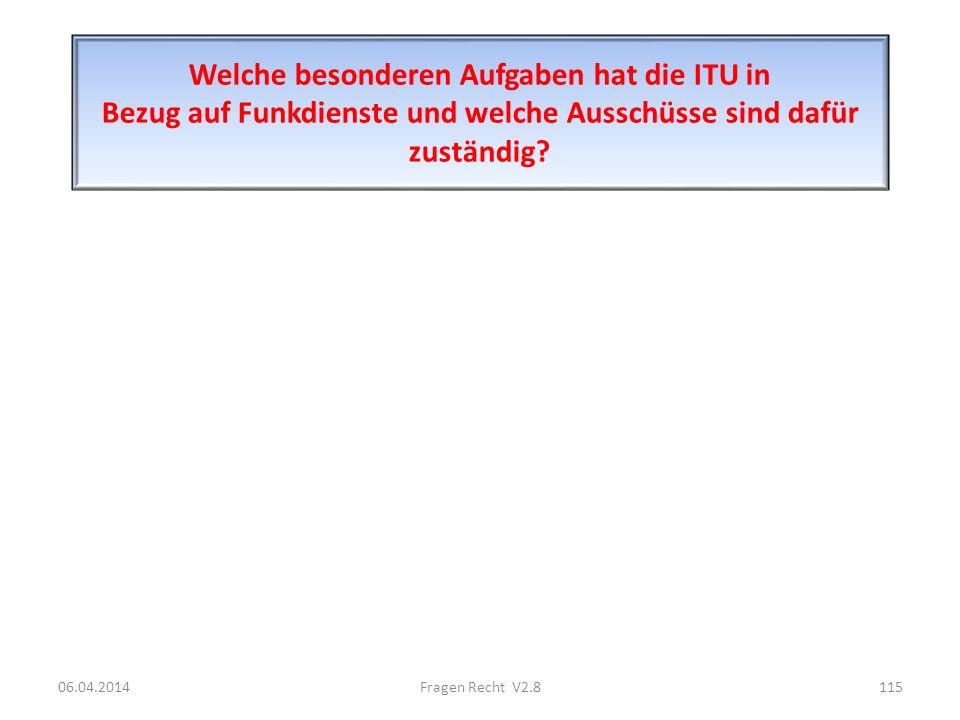 Welche besonderen Aufgaben hat die ITU in Bezug auf Funkdienste und welche Ausschüsse sind dafür zuständig? 06.04.2014115Fragen Recht V2.8