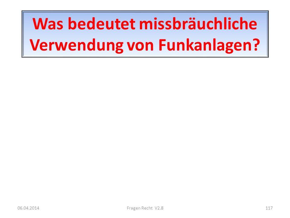 Was bedeutet missbräuchliche Verwendung von Funkanlagen? 06.04.2014117Fragen Recht V2.8