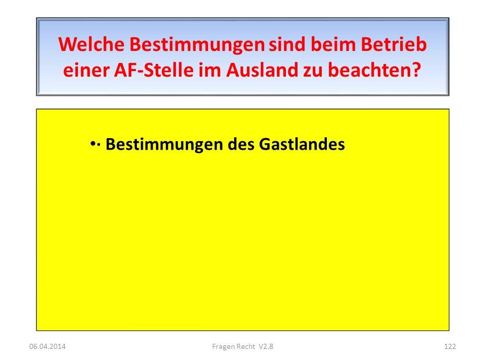 Welche Bestimmungen sind beim Betrieb einer AF-Stelle im Ausland zu beachten? · Bestimmungen des Gastlandes 06.04.2014122Fragen Recht V2.8