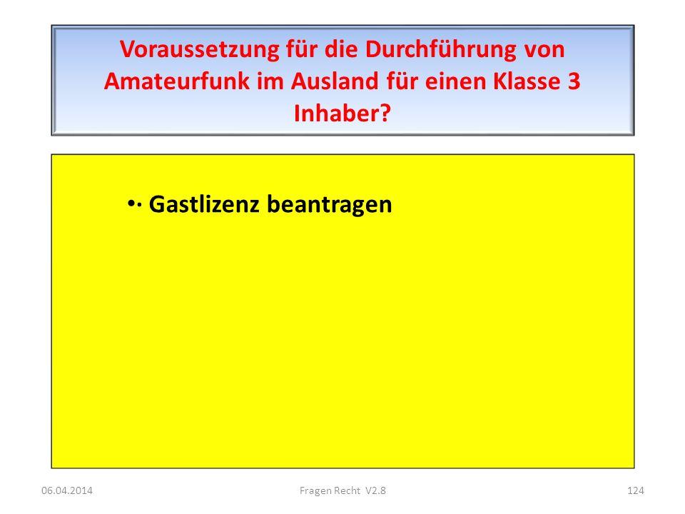 Voraussetzung für die Durchführung von Amateurfunk im Ausland für einen Klasse 3 Inhaber? · Gastlizenz beantragen 06.04.2014124Fragen Recht V2.8