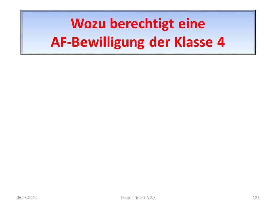 Wozu berechtigt eine AF-Bewilligung der Klasse 4 06.04.2014125Fragen Recht V2.8