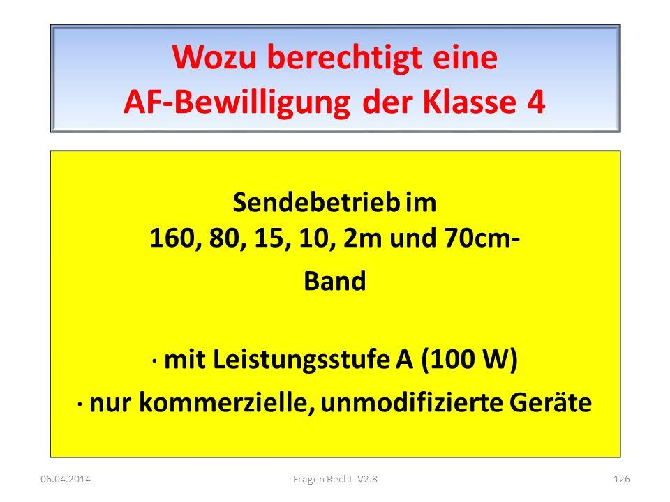 Wozu berechtigt eine AF-Bewilligung der Klasse 4 Sendebetrieb im 160, 80, 15, 10, 2m und 70cm- Band · mit Leistungsstufe A (100 W) · nur kommerzielle,