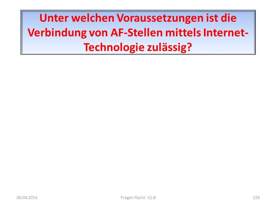 Unter welchen Voraussetzungen ist die Verbindung von AF-Stellen mittels Internet- Technologie zulässig? 06.04.2014129Fragen Recht V2.8