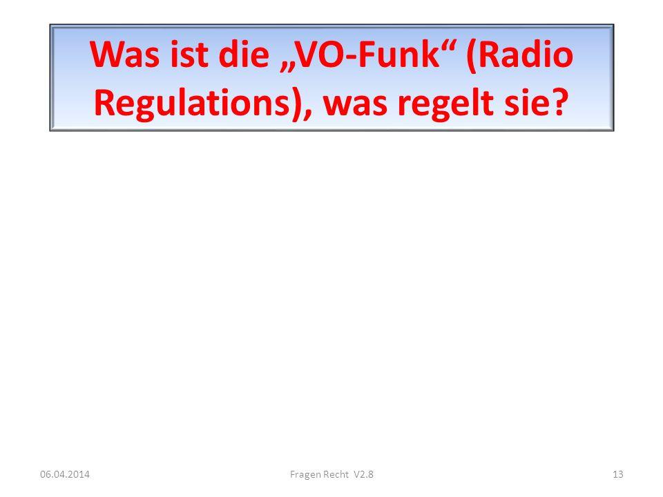 Was ist die VO-Funk (Radio Regulations), was regelt sie? 06.04.201413Fragen Recht V2.8