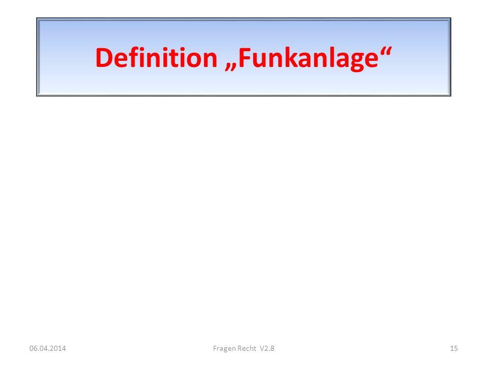 Definition Funkanlage 06.04.201415Fragen Recht V2.8