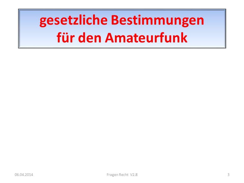 gesetzliche Bestimmungen für den Amateurfunk 06.04.20143Fragen Recht V2.8