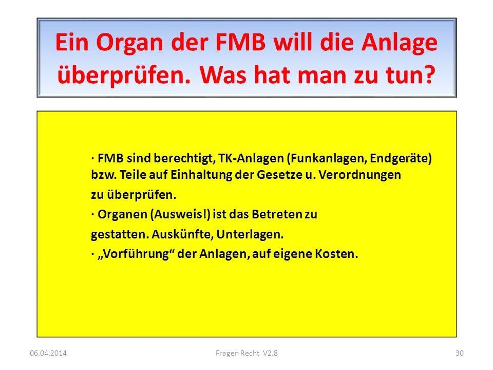 Ein Organ der FMB will die Anlage überprüfen. Was hat man zu tun? · FMB sind berechtigt, TK-Anlagen (Funkanlagen, Endgeräte) bzw. Teile auf Einhaltung