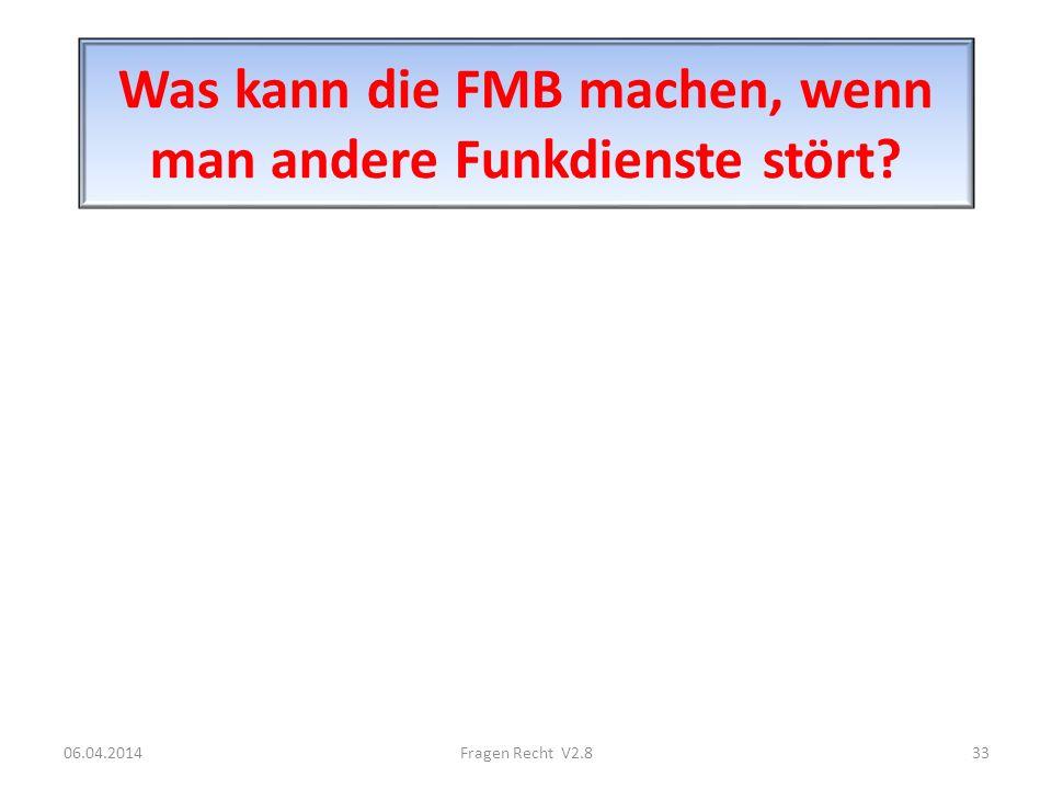 Was kann die FMB machen, wenn man andere Funkdienste stört? 06.04.201433Fragen Recht V2.8