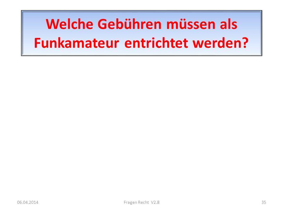Welche Gebühren müssen als Funkamateur entrichtet werden? 06.04.201435Fragen Recht V2.8