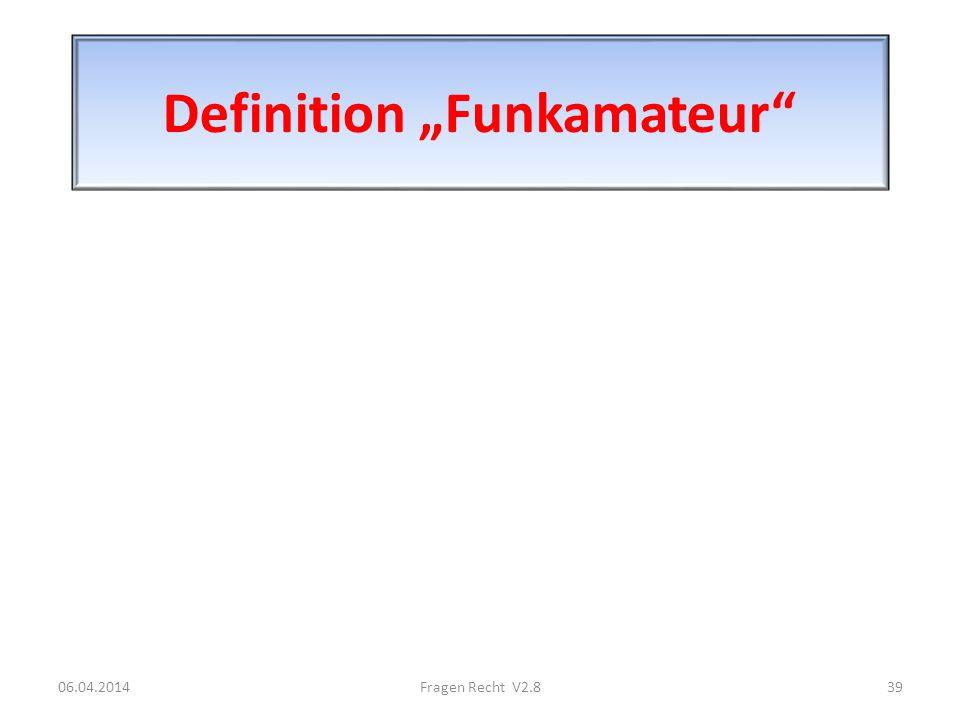 Definition Funkamateur 06.04.201439Fragen Recht V2.8