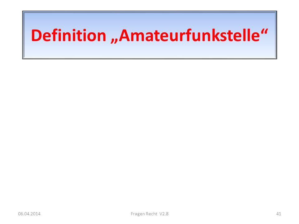 Definition Amateurfunkstelle 06.04.201441Fragen Recht V2.8