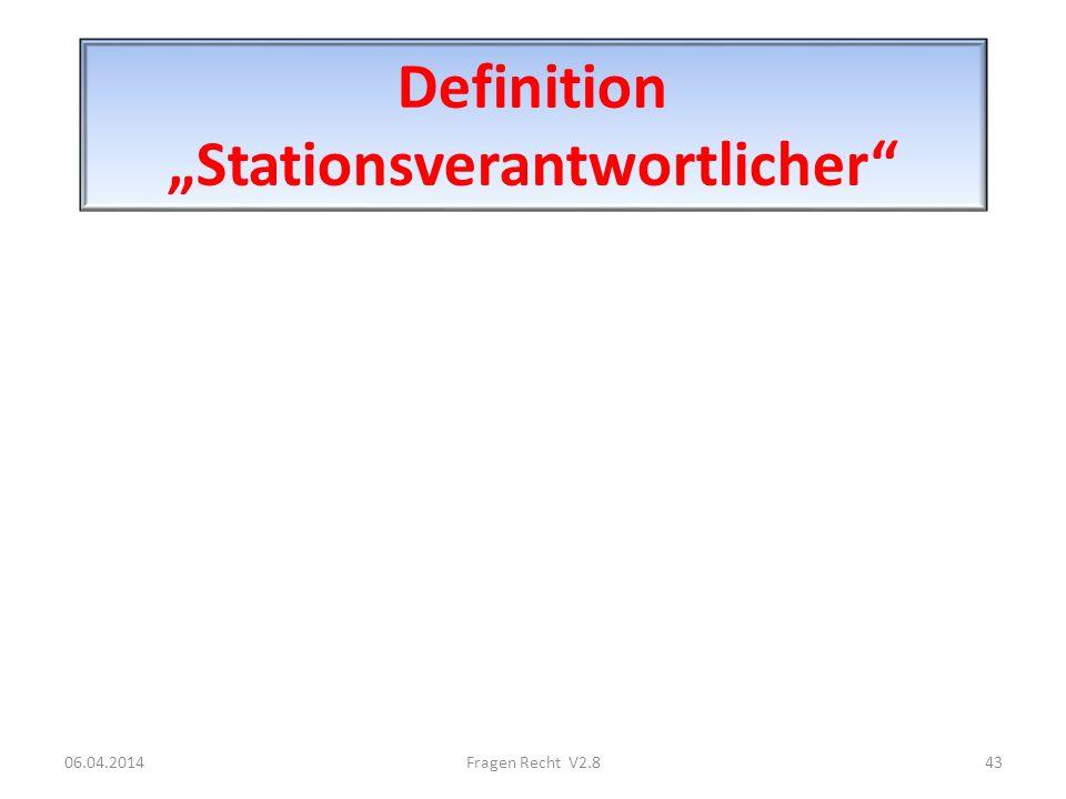 Definition Stationsverantwortlicher 06.04.201443Fragen Recht V2.8