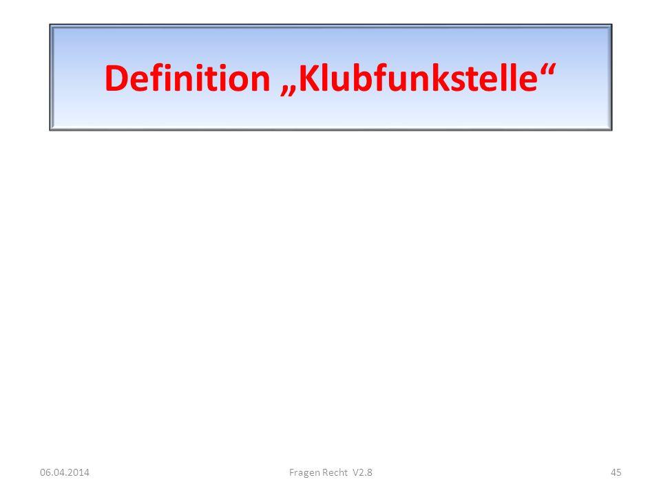 Definition Klubfunkstelle 06.04.201445Fragen Recht V2.8