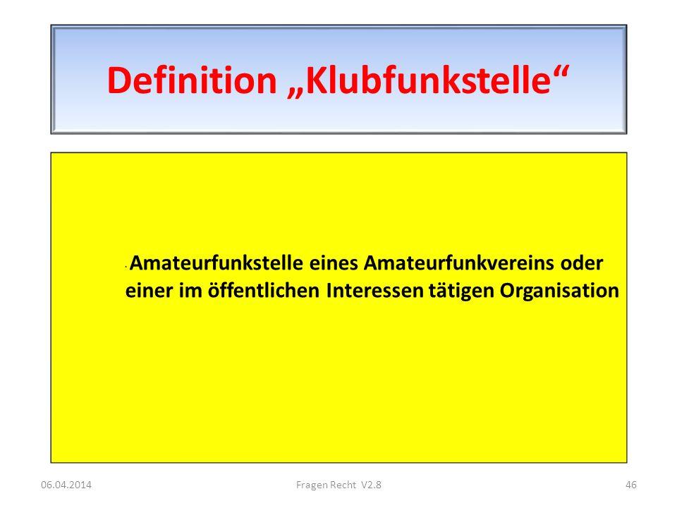 Definition Klubfunkstelle · Amateurfunkstelle eines Amateurfunkvereins oder einer im öffentlichen Interessen tätigen Organisation 06.04.201446Fragen R