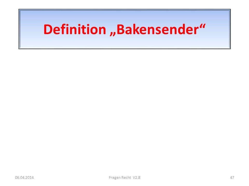 Definition Bakensender 06.04.201447Fragen Recht V2.8
