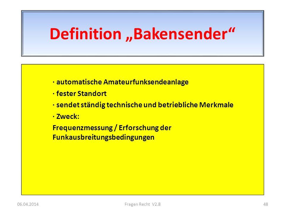 Definition Bakensender · automatische Amateurfunksendeanlage · fester Standort · sendet ständig technische und betriebliche Merkmale · Zweck: Frequenz