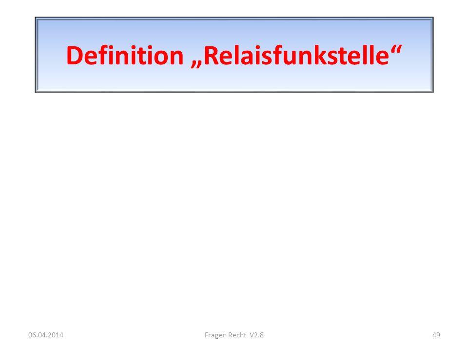 Definition Relaisfunkstelle 06.04.201449Fragen Recht V2.8