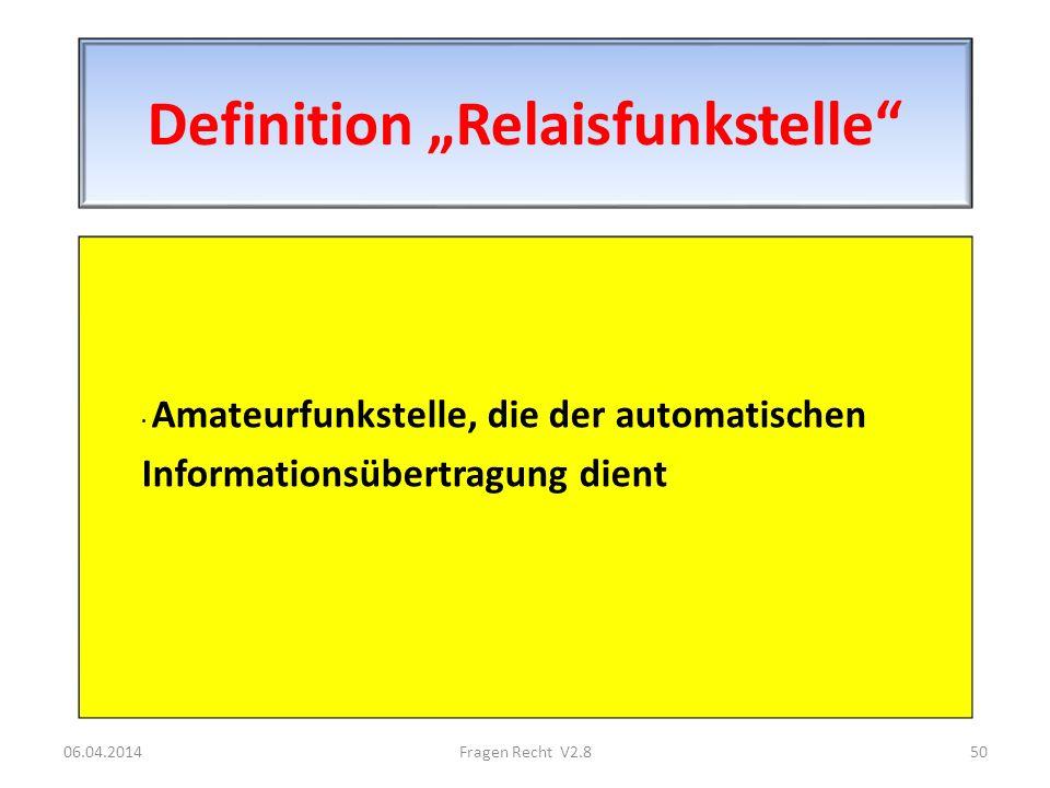 Definition Relaisfunkstelle · Amateurfunkstelle, die der automatischen Informationsübertragung dient 06.04.201450Fragen Recht V2.8