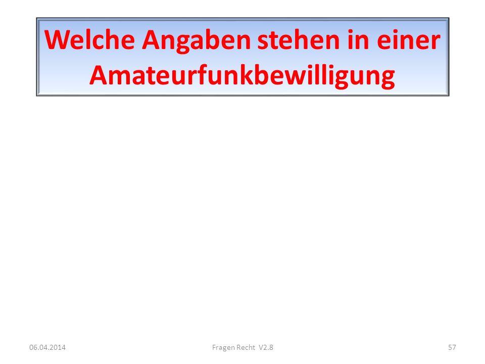 Welche Angaben stehen in einer Amateurfunkbewilligung 06.04.201457Fragen Recht V2.8