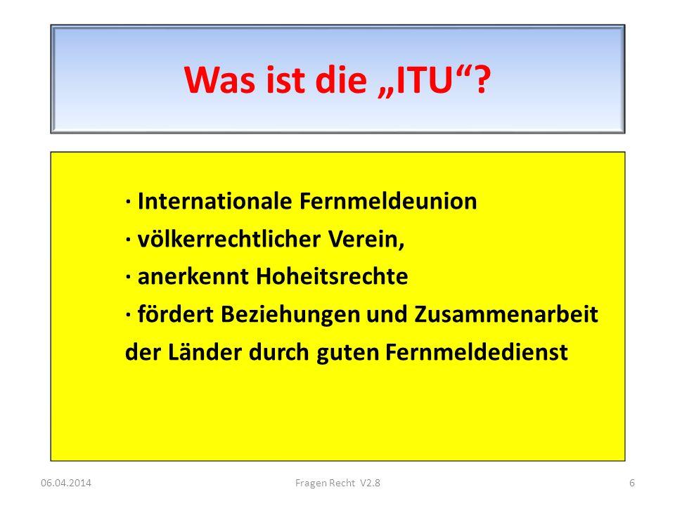 Was ist die ITU? · Internationale Fernmeldeunion · völkerrechtlicher Verein, · anerkennt Hoheitsrechte · fördert Beziehungen und Zusammenarbeit der Lä