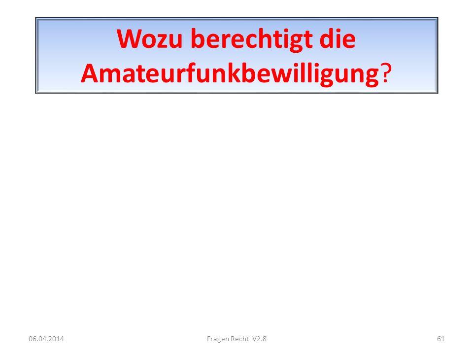 Wozu berechtigt die Amateurfunkbewilligung? 06.04.201461Fragen Recht V2.8