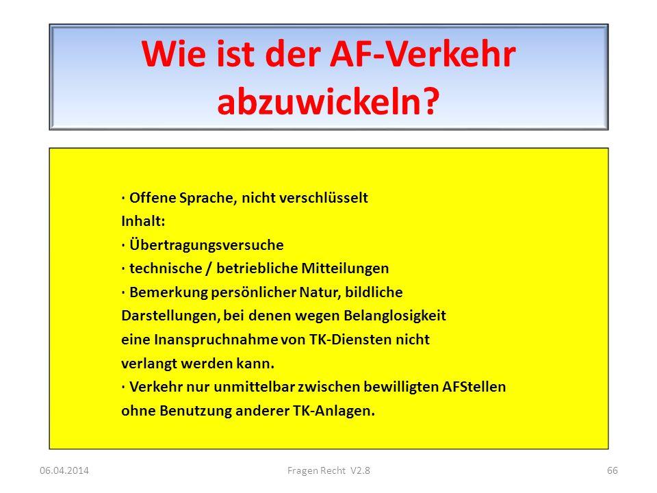 Wie ist der AF-Verkehr abzuwickeln? · Offene Sprache, nicht verschlüsselt Inhalt: · Übertragungsversuche · technische / betriebliche Mitteilungen · Be