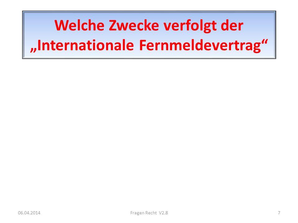 Welche Zwecke verfolgt der Internationale Fernmeldevertrag 06.04.20147Fragen Recht V2.8