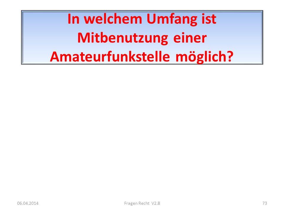 In welchem Umfang ist Mitbenutzung einer Amateurfunkstelle möglich? 06.04.201473Fragen Recht V2.8