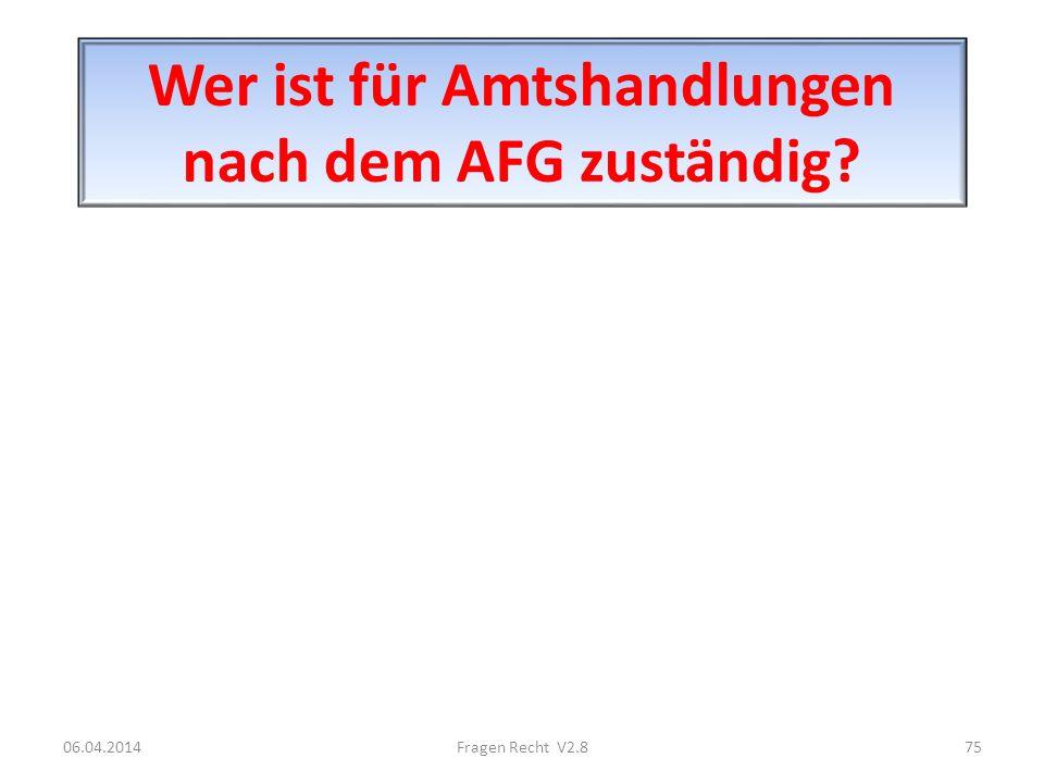 Wer ist für Amtshandlungen nach dem AFG zuständig? 06.04.201475Fragen Recht V2.8
