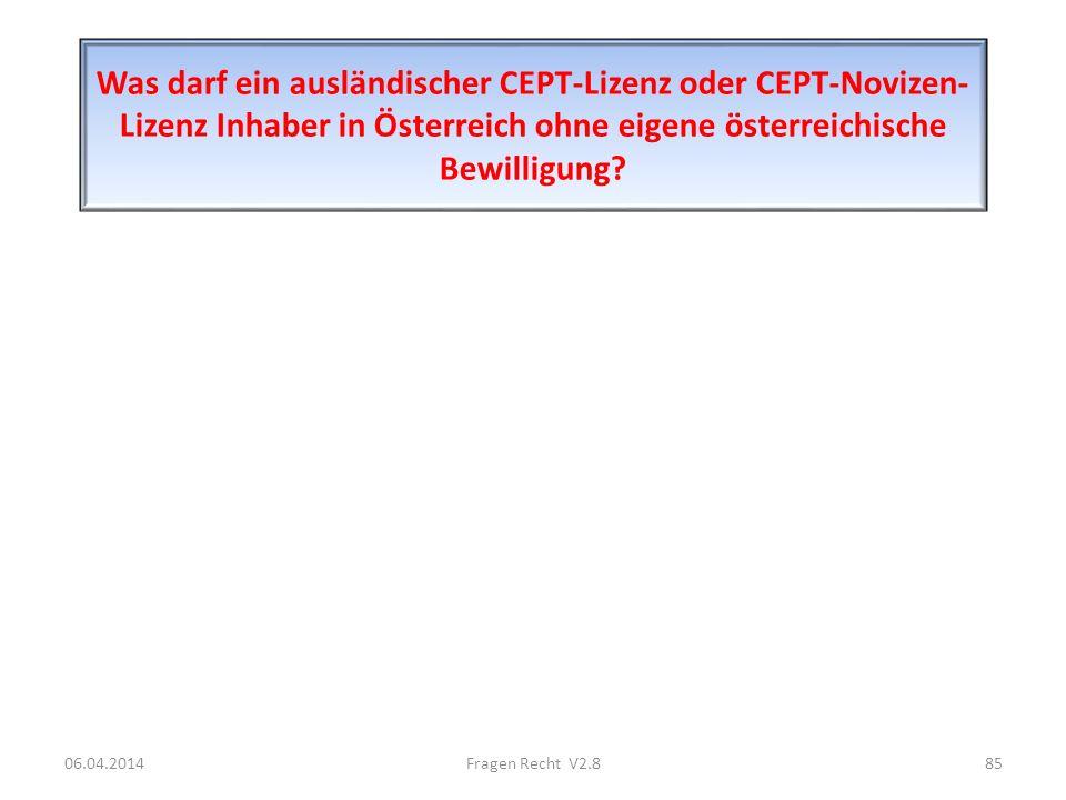 Was darf ein ausländischer CEPT-Lizenz oder CEPT-Novizen- Lizenz Inhaber in Österreich ohne eigene österreichische Bewilligung? 06.04.201485Fragen Rec