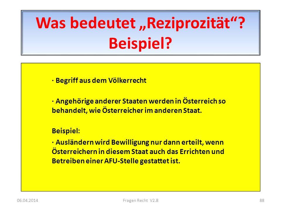 Was bedeutet Reziprozität? Beispiel? · Begriff aus dem Völkerrecht · Angehörige anderer Staaten werden in Österreich so behandelt, wie Österreicher im