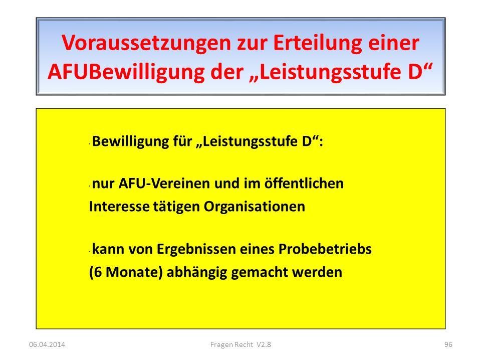 Voraussetzungen zur Erteilung einer AFUBewilligung der Leistungsstufe D · Bewilligung für Leistungsstufe D: · nur AFU-Vereinen und im öffentlichen Int