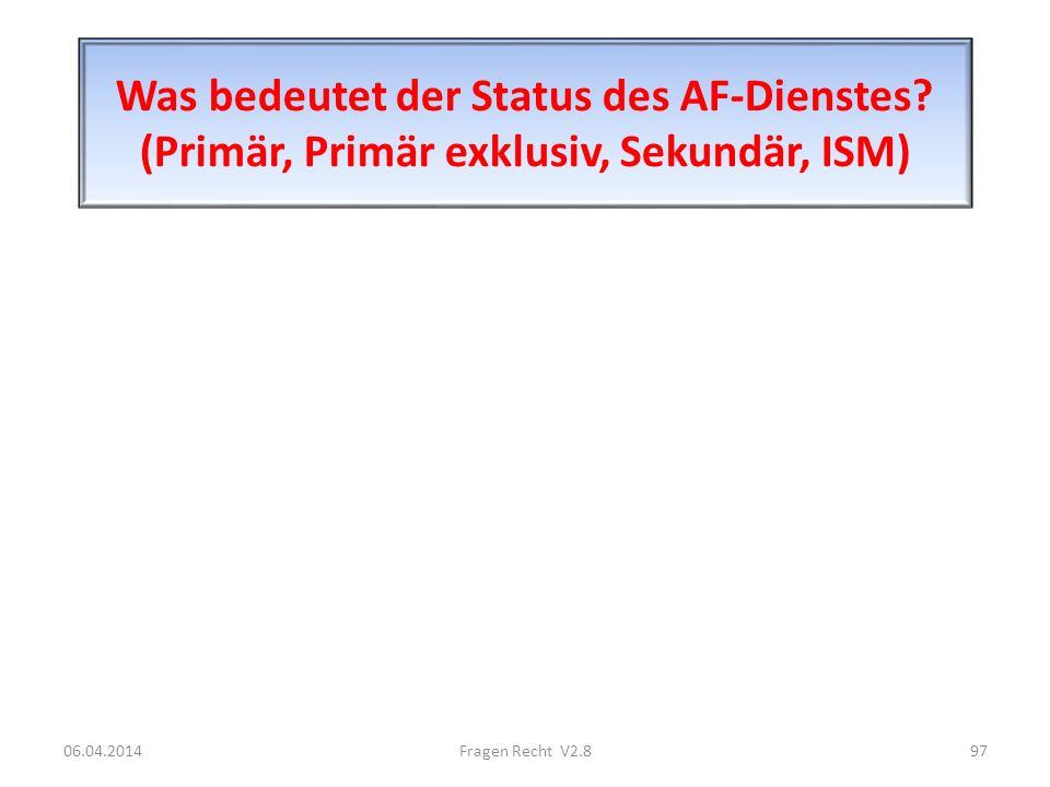 Was bedeutet der Status des AF-Dienstes? (Primär, Primär exklusiv, Sekundär, ISM) 06.04.201497Fragen Recht V2.8