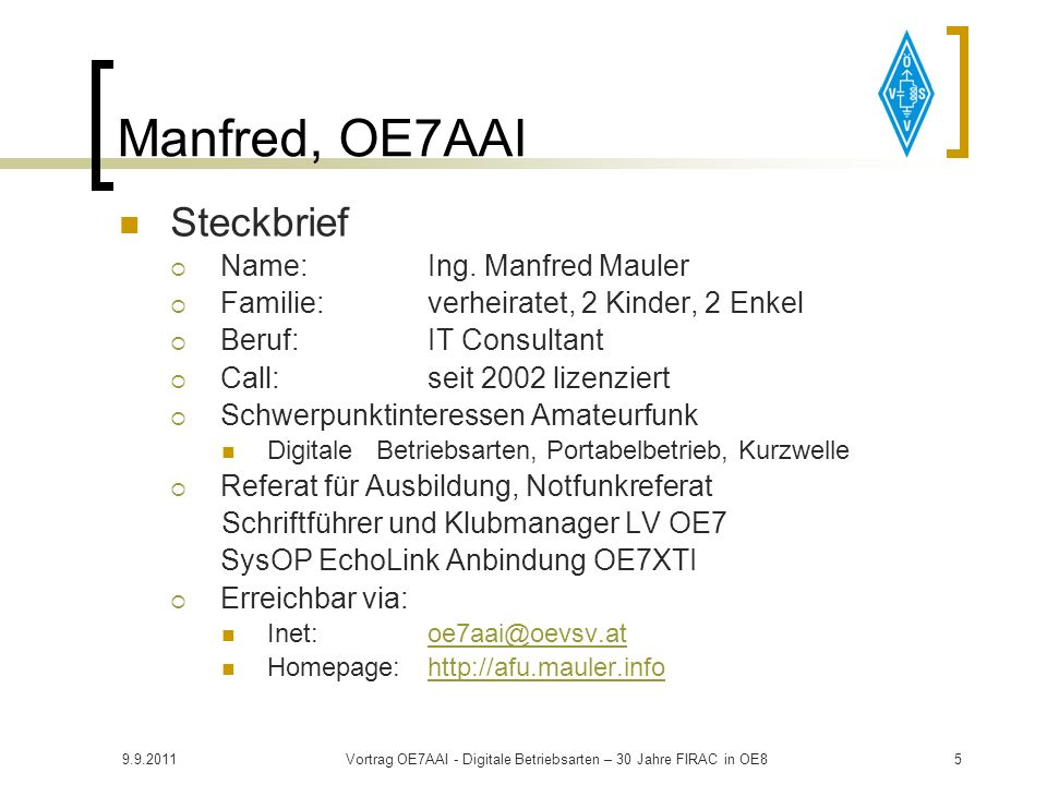 9.9.2011Vortrag OE7AAI - Digitale Betriebsarten – 30 Jahre FIRAC in OE85 Manfred, OE7AAI Steckbrief Name:Ing.