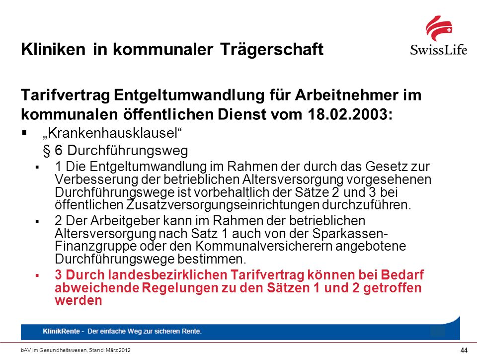 bAV im Gesundheitswesen, Stand: März 2012 44 Kliniken in kommunaler Trägerschaft Tarifvertrag Entgeltumwandlung für Arbeitnehmer im kommunalen öffentl