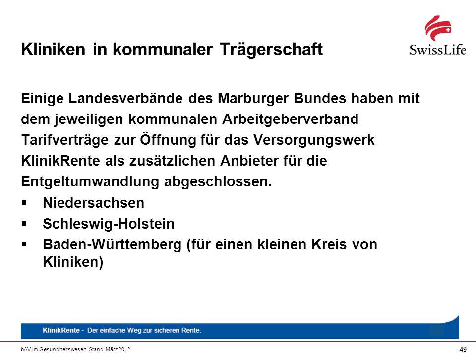 bAV im Gesundheitswesen, Stand: März 2012 49 Kliniken in kommunaler Trägerschaft Einige Landesverbände des Marburger Bundes haben mit dem jeweiligen k