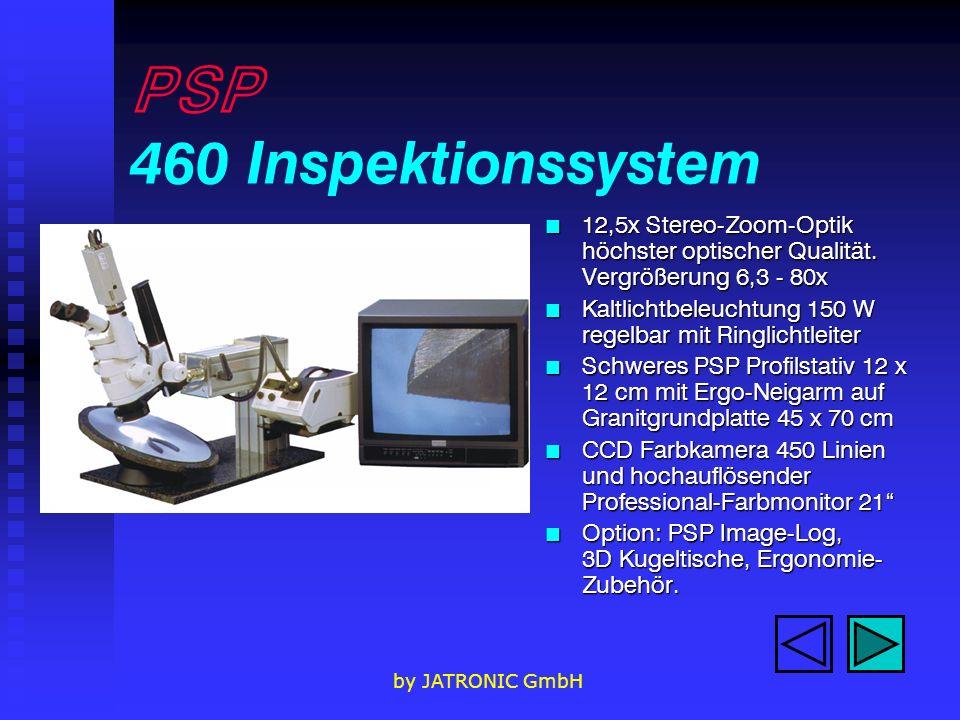 by JATRONIC GmbH PSP 460 Inspektionssystem n 12,5x Stereo-Zoom-Optik höchster optischer Qualität.